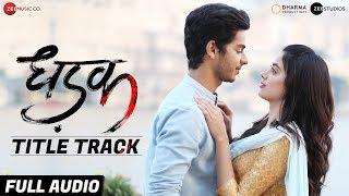 Dhadak Title Track   Full Audio | Dhadak | Ishaan & Janhvi |Ajay Gogavale & Shreya Ghoshal|Ajay Atul