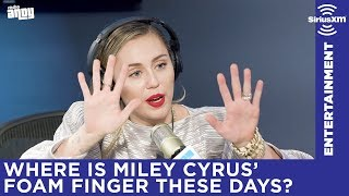 Where is Miley Cyrus keeping the famous foam finger these days?