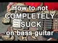 How to not COMPLETELY SUCK on bass guitar