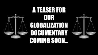 Globalization Teaser Trailer.... Level Playing field