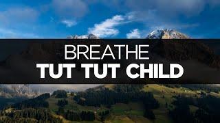 [LYRICS] Tut Tut Child - Breathe (ft. Danyka Nadeau)