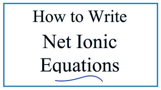 How to Write and Balance Net Ionic Equations