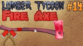how to get fire axe in lumber tycoon 2 new fire axe location