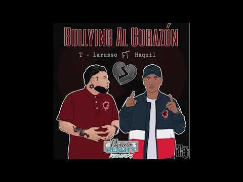 Bullying al corazón - Haquil ft. T-Larusso