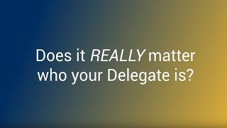Does It Really Matter Who Your Delegate Is?