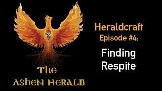 New Channel Video: Heraldcraft, Episode 4 - Finding Respite