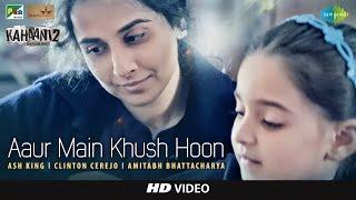 Aaur Main Khush Hoon  | Kahaani 2 - Durga Rani Singh