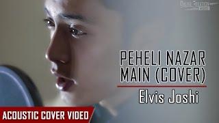 Pehli Nazar Main - Atif Aslam (Elvis Joshi Acoustic Cover)