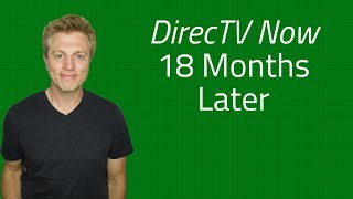 DirecTV Now Review - 18 Months Later - Worth it?