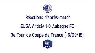 Réactions d'après match EUGA Ardziv 1 0 Aubagne FC 3e Tour CDF 16 sept 2018