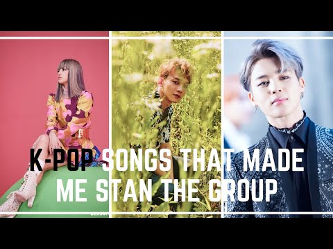 55 kpop songs that made me stan the group