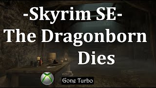 Skyrim SE- The Dragonborn Dies