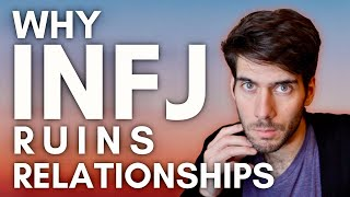 Why The INFJ Ruins Relationships