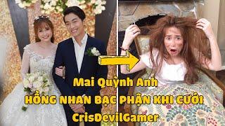 Mai Quỳnh Anh HỒNG NHAN BẠC PHẬN KHI CƯỚI CrisDevilGamer