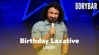 Never Take A Laxative On Your Birthday. Landry