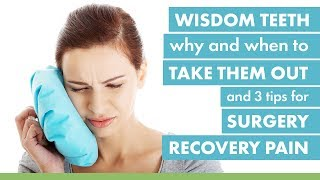 Wisdom Teeth: Why and When To Take Them Out & 3 Tips for Surgery Recovery Pain