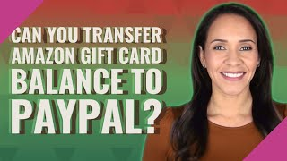 Can you transfer Amazon gift card balance to PayPal?