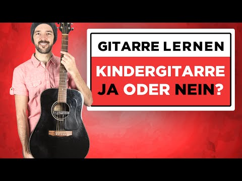 Gitarre lernen - Kindergitarre Ja oder Nein?