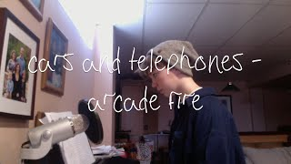 cars and telephones - arcade fire (cover)