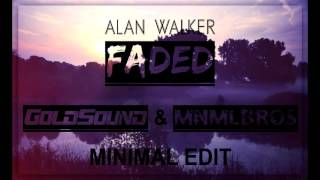 Alan Walker    Faded  (GOLDSOUND  & MNMLBROS MNML EDIT)