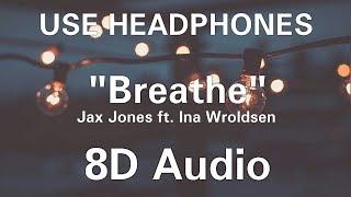 Jax Jones   Breathe Ft. Ina Wroldsen (8D Audio)