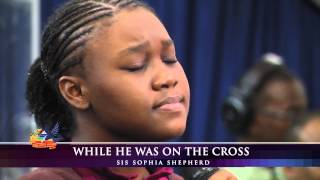 While He Was On The Cross   Sis.Sophia Shepherd, Third Exodus Assembly