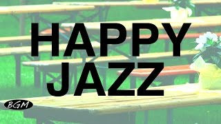 【Happy Jazz】Relax Cafe Music - Instrumental Music - Background Music