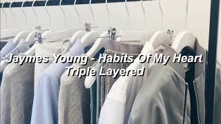 Jaymes Young   Habits Of My Heart (Triple Layered) (Use Headphones)