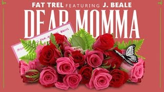 Fat Trel - Dear Momma ft. J Beale