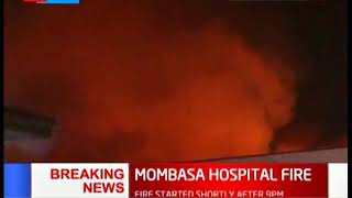 Efforts to evacuate patients from MombasaHospital underway, cause of the fire yet to be established