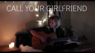 Call Your Girlfriend - Robyn (Cover by Lilly Ahlberg)