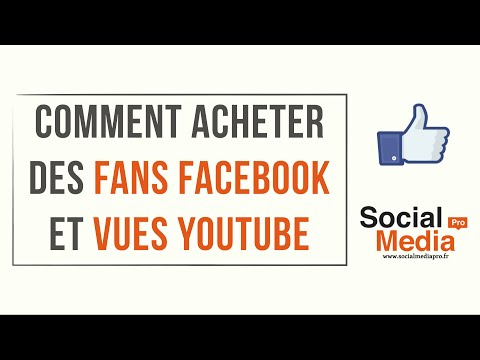 Comment acheter des Fans Facebook et Vues YouTube