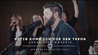 "Mutig Komm Ich Vor Den Thron   Cover ""Boldly I Approach""  Urban Life Worship"
