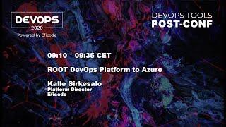 DEVOPS 2020 Post-conference - Eficode ROOT DevOps Platform from Azure