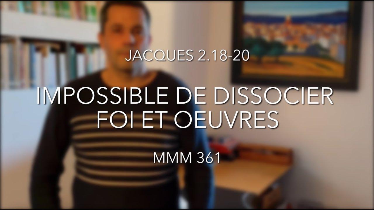 Impossible de dissocier Foi et oeuvres (Jacques 2.18-20)