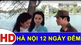 Hà Nội 12 Ngày Đêm Full HD   Phim Chiến Tranh Việt Nam Hay