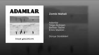 ADAMLAR   ZOMBİ MAHALİ