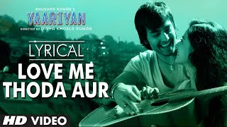 Yaariyan Love Me Thoda Aur Full Song with Lyrics | Himansh