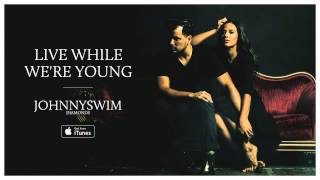 JOHNNYSWIM: Live While We're Young (Official Audio)