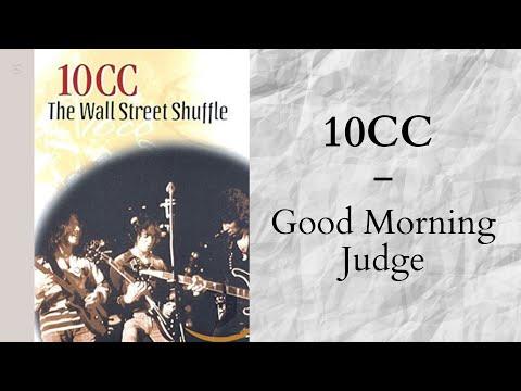 10cc - Good morning judge