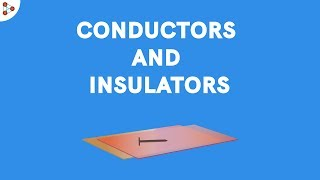 What are Conductors and Insulators? | Don't Memorise