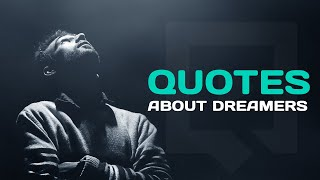 Best Inspirational Quotes About Dreamers Thatll Grow Your Dreams
