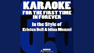 For the First Time in Forever (In the Style of Kristen Bell & Idina Menzel) (Karaoke...