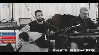 Grup Seyran - Siz Yanmayın (Sürgün) / Ahmet Kaya Eseri