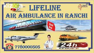 Booking Facilitated 24 Hours Call Lifeline Air Ambulance in Ranchi to Depar