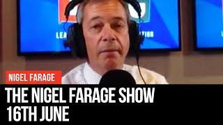 The Nigel Farage Show | LIVE Radio Debate - 16th June | LBC