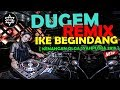 DUGEM VIRAL REMIX IKE BEGINDANG 2018 | DJ KENANGAN OLGA SYAHPUTRA SUPER BASS