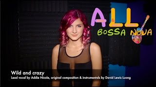 Bossa Nova Songs: Wild and crazy (Bossa Nova Songs with Addie Nicole and LewisLuong)