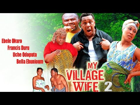 My Village Wife Season 2  -  2016  Latest Nigerian Nollywood Movie