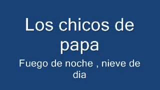 preview picture of video 'Los chicos de papa - Fuego de noche, nieve de dia'